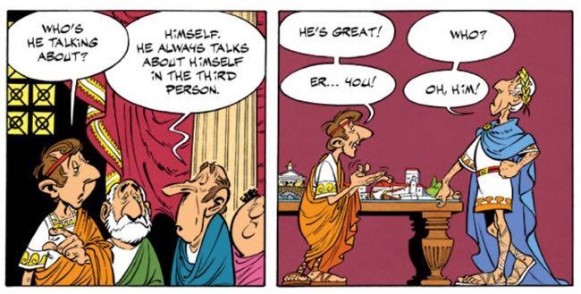 Caesar talks about himself in the third person, confusing those around him.