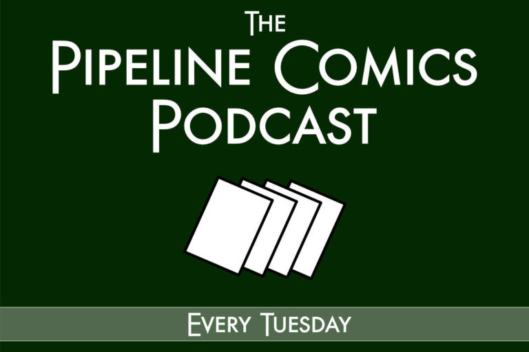 The Pipeline Comics Podcast updates every Tuesday