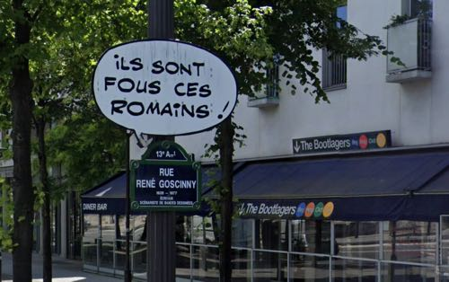 These Romans are crazy! says the sign on Rue Goscinny in Paris, France