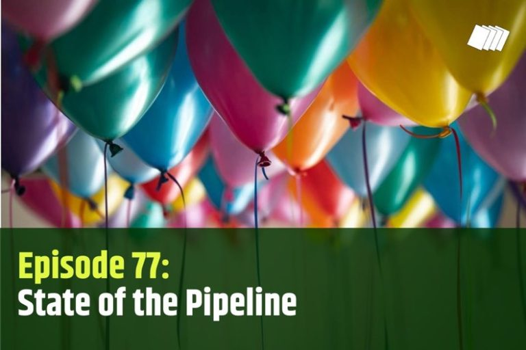 Episode 77: State of the Pipeline